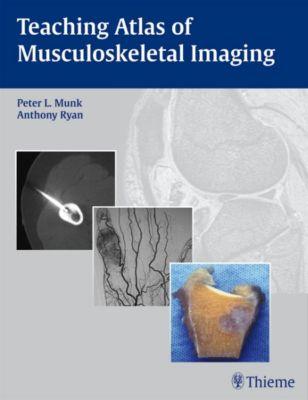 Teaching Atlas of Musculoskeletal Imaging, Peter L. Munk, Anthony G. Ryan