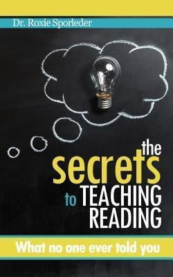 Teaching Basics LLC: The Secrets to Teaching Reading, Roxie Sporleder