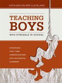 Teaching Boys Who Struggle in School, Kathleen Palmer Cleveland