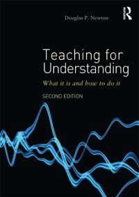 Teaching for Understanding, Douglas P Newton