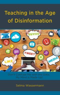 Teaching in the Age of Disinformation, Selma Wassermann