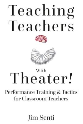 Teaching Teachers With Theater!, Jim Senti