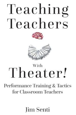 Teaching Teachers With Theater!, Jim Senti