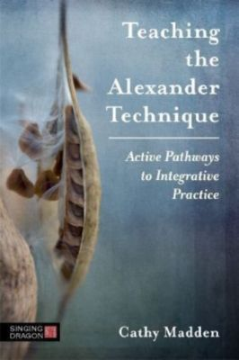 Teaching the Alexander Technique, Cathy Madden