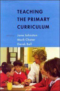 Teaching The Primary Curriculum, Jane Johnston