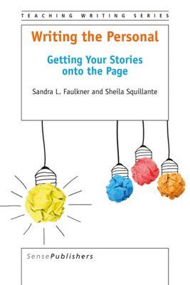 Teaching Writing: Writing the Personal, Sandra L. Faulkner, Sheila Squillante