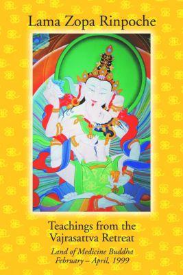 Teachings from the Vajrasattva Retreat: Land of Medicine Buddha, February-April, 1999, Lama Zopa Rinpoche