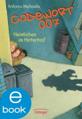 Team 007 Band 3: Codewort 007 - Heimliches im Hinterhof, Antonia Michaelis