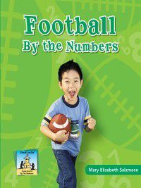 Team Sports By the Numbers: Football by the Numbers, Mary Elizabeth Salzmann