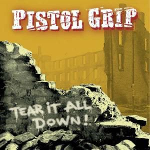 Tear It All Down, Pistol Grip