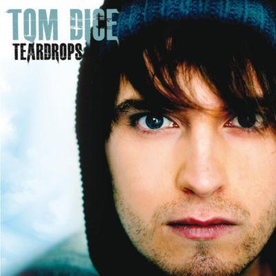 Teardrops, Tom Dice