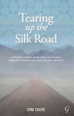 Tearing up the Silk Road, Tom Coote