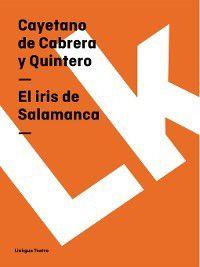 Teatro: El iris de Salamanca, Cayetano De Cabrera Y Quintero