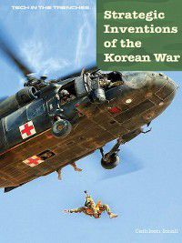 Tech in the Trenches: Strategic Inventions of the Korean War, Cathleen Small