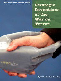 Tech in the Trenches: Strategic Inventions of the War on Terror, Taylor Baldwin Kiland