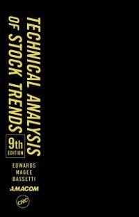 Technical Analysis of Stock Trends, Ninth Edition, Robert D. Edwards, John Magee, W.H.C. Bassetti