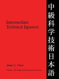 Technical Japanese: Intermediate Technical Japanese, Volume 1, James L. Davis