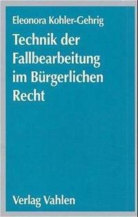 Technik der Fallbearbeitung im Bürgerlichen Recht, Eleonora Kohler-Gehrig