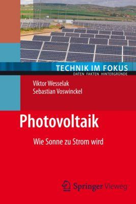 Technik im Fokus: Photovoltaik, Viktor Wesselak, Sebastian Voswinckel