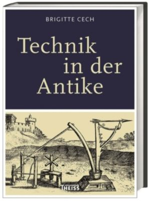 Technik in der Antike - Brigitte Cech |