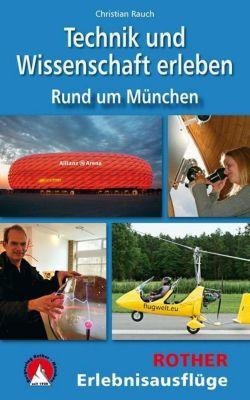 Technik und Wissenschaft erleben - Rund um München - Christian Rauch  