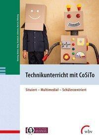 Technikunterricht mit CoSiTo, Frank Bünning, Stefan Brämer, Jaennette Krumbach, Hannes König, Juliane Lehmann, Marcel Martsch, Marcu Röhming