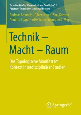 Technikzukünfte, Wissenschaft und Gesellschaft / Futures of Technology, Science and Society: Technik - Macht - Raum