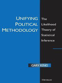 Techniques In Political Analysis: Unifying Political Methodology, Gary King