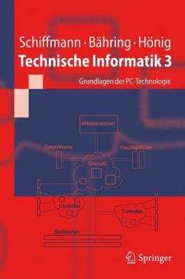 Technische Informatik: Bd.3 Personal Computer - Aufbau und Funktion, Wolfram Schiffmann, Helmut Bähring, Udo Hönig