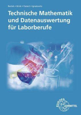 Technische Mathematik und Datenauswertung für Laborberufe, Ernst-Friedrich Bartels, Klaus Brink, Gerhard Fastert, Eckhard Ignatowitz