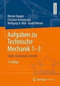 Technische Mechanik: .1-3 Aufgaben zu Technische Mechanik, Werner Hauger, Christian Krempaszky, Wolfgang A. Wall, Ewald Werner