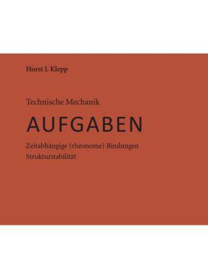 Technische Mechanik - AUFGABEN, Horst J. Klepp