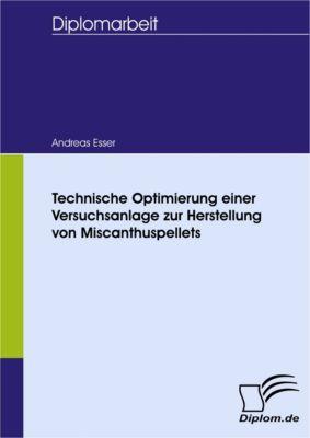 Technische Optimierung einer Versuchsanlage zur Herstellung von Miscanthuspellets, Andreas Esser