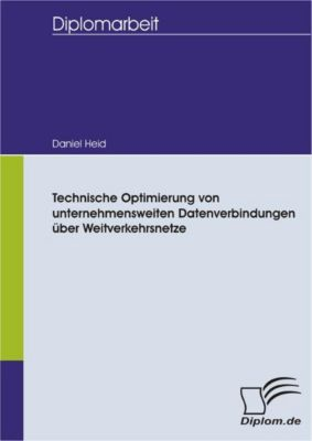 Technische Optimierung von unternehmensweiten Datenverbindungen über Weitverkehrsnetze, Daniel Heid