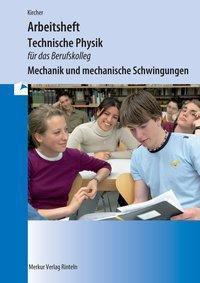 Technische Physik für das Berufskolleg - Arbeitsheft - Mechanik und mechanische Schwingungen, Jens Kircher