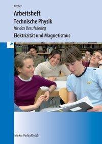 Technische Physik für das Berufskolleg - Arbeitsheft - Elektrizität und Magnetismus, Jens Kircher