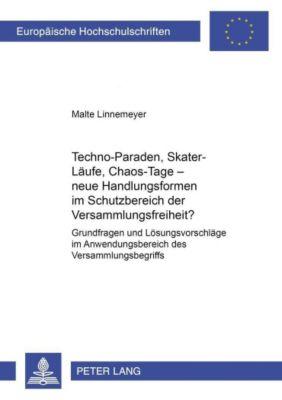 Techno-Paraden, Skater-Läufe, Chaos-Tage - neue Handlungsformen im Schutzbereich der Versammlungsfreiheit?, Malte Linnemeyer