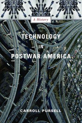 Technology in Postwar America, Carroll Pursell