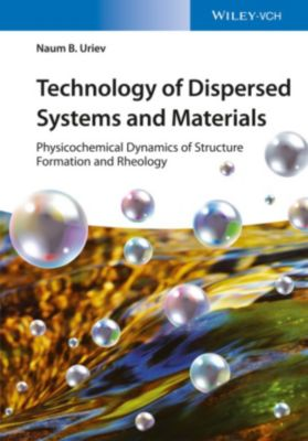 Technology of Dispersed Systems and Materials, Boris Ouriev, Naum B. Uriev