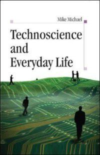 Technoscience And Everyday Life, Mike Michael