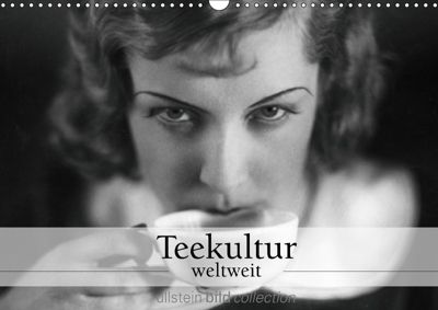 Teekultur weltweit (Wandkalender 2019 DIN A3 quer), ullstein bild Axel Springer Syndication GmbH, Ullstein Bild Axel Springer Syndication GmbH