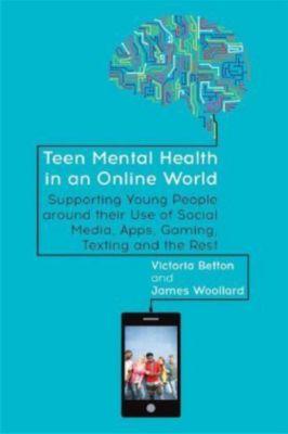 Teen Mental Health in an Online World, Victoria Betton, James Woolard
