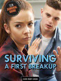 Teen Survival Guide: Surviving a First Breakup, Sherri Mabry Gordon