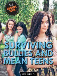 Teen Survival Guide: Surviving Bullies and Mean Teens, Mary P. Donahue