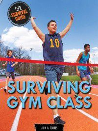 Teen Survival Guide: Surviving Gym Class, John A. Torres