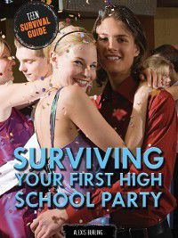 Teen Survival Guide: Surviving Your First High School Party, Alexis Burling