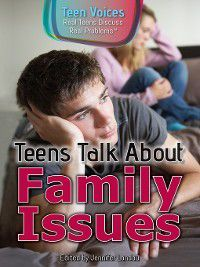 Teen Voices: Real Teens Discuss Real Problems: Teens Talk About Family Issues
