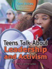 Teen Voices: Real Teens Discuss Real Problems: Teens Talk About Leadership and Activism