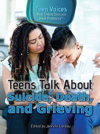 Teen Voices: Real Teens Discuss Real Problems: Teens Talk About Suicide, Death, and Grieving