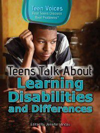 Teen Voices: Real Teens Discuss Real Problems: Teens Talk About Learning Disabilities and Differences